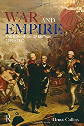 War and Empire: The Expansion of Britain, 1790-1830: The Projection of British Power, 1775-1830 (Modern Wars In Perspective)
