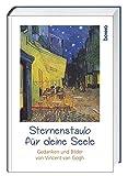 Sternenstaub für deine Seele: Gedanken und Bilder von Vincent van Gogh