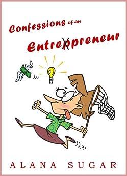 Confessions of an Entrepreneur (shocking, funny and honest) (English Edition) par [Sugar, Alana]
