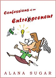 Confessions of an Entrepreneur (shocking, funny and honest) (English Edition)