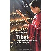 Le goût du Tibet: Les grands écrivains racontent le Pays des Neiges