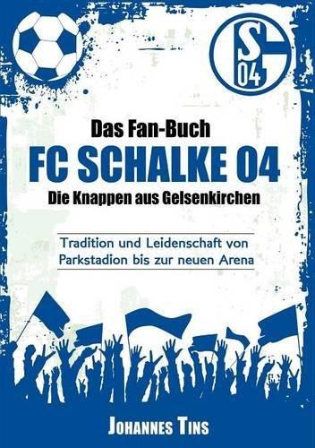 Das Fan-Buch FC Schalke 04 - Die Knappen aus Gelsenkirchen: Tradition und Leidenschaft von Parkstadion bis zur neuen Arena
