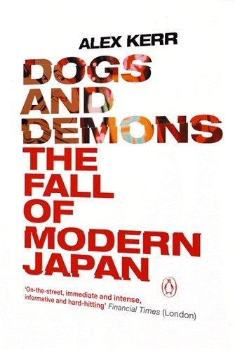 Dogs and Demons: The Fall of Modern Japan by Alex Kerr (2002-05-30)