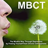 Mbct - Mindfulness Based Cognitive Therapy - The Mindful Way Through Depression by Freeing Yourself from Chronic Unhappiness