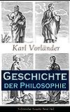 Geschichte der Philosophie - Vollständige Ausgabe: Band 1&2: Die Philosophie des Altertums + Mittelalter + Renaissance + Die Philosophie der Aufklärung ... Kant + Die Philosophie der Gegenwart...