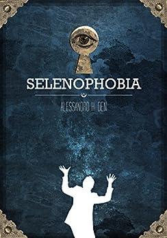 Selenophobia di [Den, Alessandro H.]