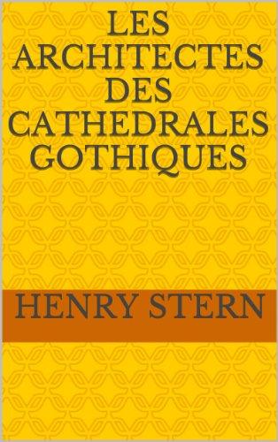 Lire en ligne LES ARCHITECTES DES CATHEDRALES GOTHIQUES pdf ebook