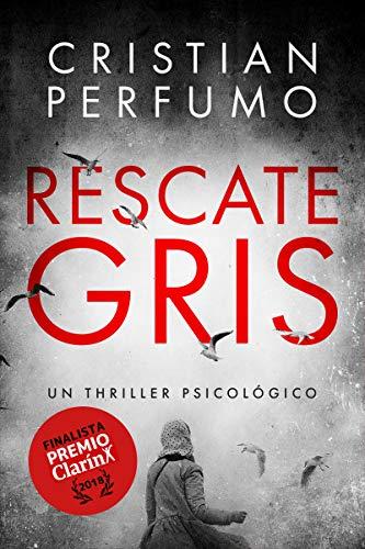 Rescate gris: Finalista Premio Clarín de Novela 2018 por Cristian Perfumo