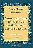 Notice Des Émaux Exposés Dans Les Galeries Du Musée Du Louvre, Vol. 2 (Classic Reprint)