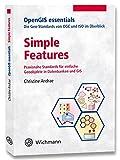 Simple Features: Praxisnahe Standards für einfache Geoobjekte in Datenbanken und GIS (OpenGIS essentials)