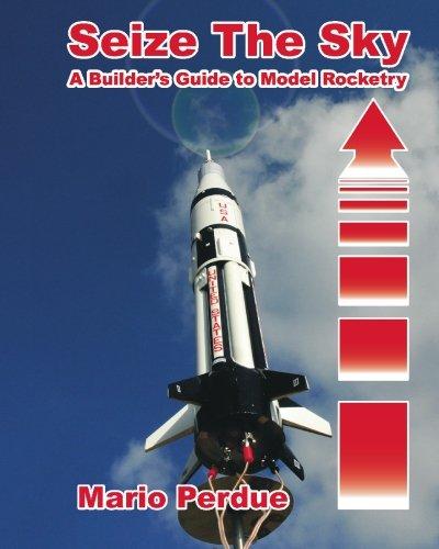 Seize the Sky: A Builder's Guide to Model Rocketry por Mario Perdue
