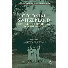 Colonial Switzerland: Rethinking Colonialism from the Margins (Cambridge Imperial and Post-Colonial Studies Series)