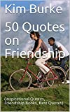 50 Quotes on Friendship: (Inspirational Quotes, Friendship Books, Best Quotes) (English Edition)