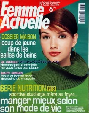FEMME ACTUELLE [No 838] du 16/10/2000 - SERIE NUTRITION / MANGER MIEUX SELON SON MODE DE VIE -DOSSIER MAISON / COUP DE JEUNE DANS LES SALLES DE BAINS -DEPANNAGES A DOMICILE / NE VOUS FAITES PAS PIEGER -TONUS ET BONNE MINE DES SOINS AU MASCULIN