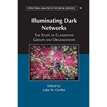 Illuminating Dark Networks: The Study of Clandestine Groups and Organizations