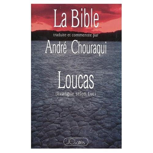 La Bible traduite et commentée par André Chouraqui : Loucas - Evangile selon Luc
