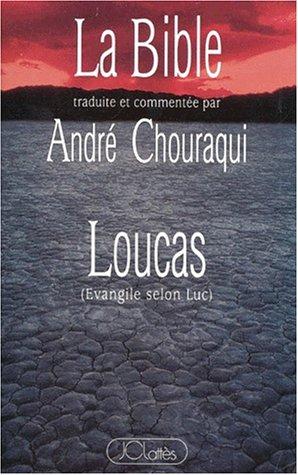 La Bible traduite et commente par Andr Chouraqui : Loucas - Evangile selon Luc