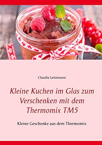 Kleine Kuchen Im Glas Zum Verschenken Mit Dem Thermomix Tm5 Kleine