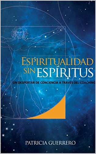 Espiritualidad sin Espíritus: Un despertar de conciencia a través del coaching por Patricia C. Guerrero Márquez