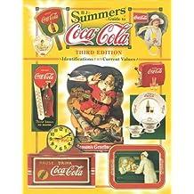 B.J. Summers Guide to Coca-Cola: Identifications, Current Values, Circa Dates: ID's, Current Values, Circa Dates
