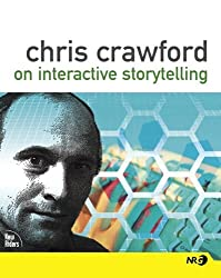Chris Crawford on Interactive Storytelling by Chris Crawford (2004-10-16)