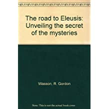 The road to Eleusis: Unveiling the secret of the mysteries by R. Gordon Wasson (1998-07-30)