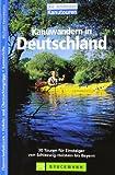 Kanuwandern in Deutschland: 30 Touren für Einsteiger von Schleswig-Holstein bis Bayern