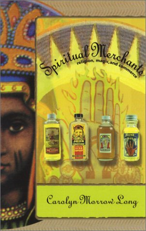 Spiritual Merchants: Religion Magic & Commerce por Carolyn Morrow Long