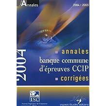 Annales 2004 de la banque d'épreuves communes CCIP : Sujets et corrigés