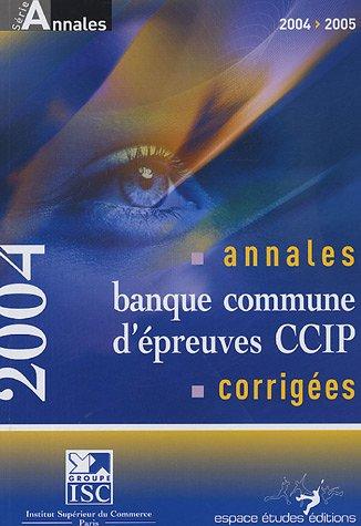 Annales 2004 de la banque d'épreuves communes CCIP : Sujets et corrigés por Bernard Cier