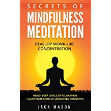 Secrets Of Mindfulness Meditation: Develop monk-like concentration, reach deep levels of relaxation and clear your mind of unwanted thoughts (English Edition)