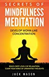 Secrets Of Mindfulness Meditation: Develop monk-like concentration, reach deep levels of relaxation and clear your mind of unwanted thoughts