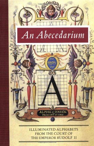 An Abecedarium: Illustrated Alphabets from the Court of Emperor Rudolf II (Getty Trust Publications: J. Paul Getty Museum)