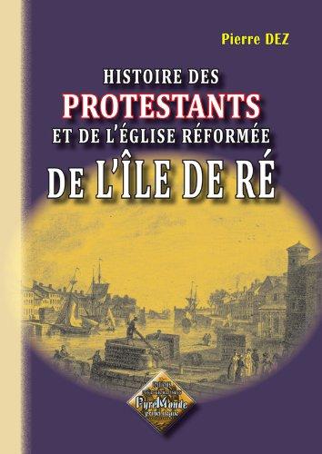 Histoire des Protestants et de l'Eglise Réformée de l'Île de Ré