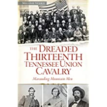 The Dreaded 13th Tennessee Union Cavalry: Marauding Mountain Men (Civil War Series) (English Edition)