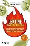 Lektine - das heimliche Gift: Wie Obst, Gemüse, Hülsenfrüchte und Getreide uns dick und krank machen - und wie wir uns davor schützen können Mit 4-Wochen-Plan