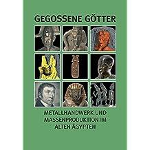 Gegossene Götter: Metallhandwerk und Massenproduktion im alten Ägypten