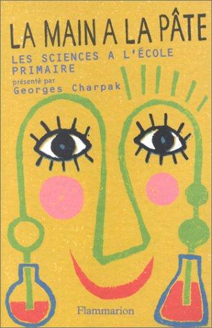 La main à la pâte. Histoire des sciences à l'école primaire par Georges Charpak