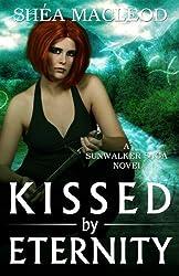 Kissed by Eternity (Sunwalker Saga) (Volume 6) by Shea MacLeod (2015-01-27)