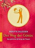Der Weg der Göttin: Das geheime Qi Gong der Frauen