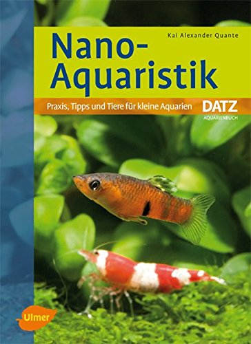 Nano-Aquaristik: Praxis, Tipps und Tiere für kleine Aquarien