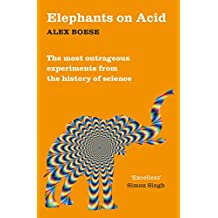 Elephants on Acid: From zombie kittens to tickling machines: the most outrageous experiments from the history of science (English Edition)