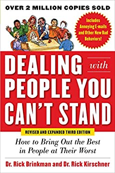Dealing with People You Can't Stand, Revised and Expanded Third Edition: How to Bring Out the Best in People at Their Worst par [Brinkman, Dr. Rick, Kirschner, Dr. Rick]