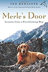 Merle's Door: Lessons from a Freethinking Dog by Ted Kerasote (2008-04-21)