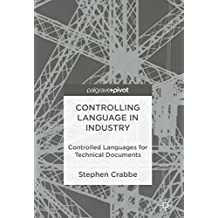 Controlling Language in Industry: Controlled Languages for Technical Documents (English Edition)