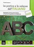 La pratica e le valenze dell'italiano. Ediz. verde. Per le Scuole superiori. Con e-book. Con espansione online