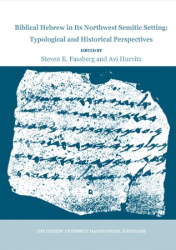 Biblical Hebrew in Its Northwest Semitic Setting: Typological and Historical Perspectives (Publication of the Institute for Advanced Studies, the Hebrew University of Jerusalem, 1)