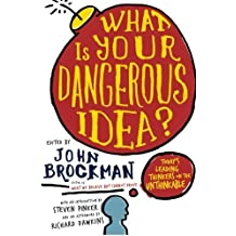 What Is Your Dangerous Idea?: Today???s Leading Thinkers on the Unthinkable (Edge Question Series) by John Brockman (2014-07-29)