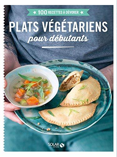 Plats végétariens pour débutants - 100 recettes...