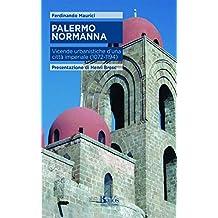 Palermo Normanna: Vicende urbanistiche di una città imperiale (1072 - 1194) (Itinerari d'arte) (Italian Edition)